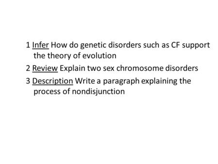 1 Infer How do genetic disorders such as CF support the theory of evolution 2 Review Explain two sex chromosome disorders 3 Description Write a paragraph.