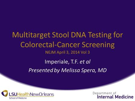 Multitarget Stool DNA Testing for Colorectal-Cancer Screening NEJM April 3, 2014 Vol 3 Imperiale, T.F. et al Presented by Melissa Spera, MD.