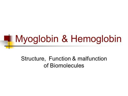 Myoglobin & Hemoglobin Structure, Function & malfunction of Biomolecules.
