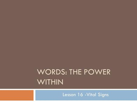 WORDS: THE POWER WITHIN Lesson 16 -Vital Signs. CAPIT  Capital  Capit + al (related to)  Literal definition – related to the head  Dictionary definition.