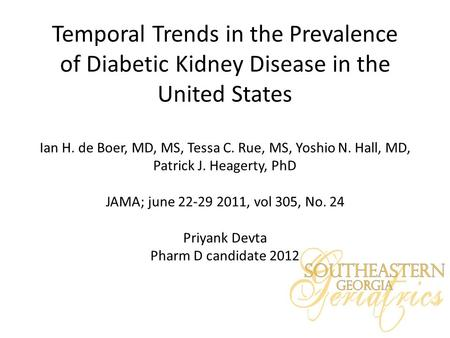 Temporal Trends in the Prevalence of Diabetic Kidney Disease in the United States Ian H. de Boer, MD, MS, Tessa C. Rue, MS, Yoshio N. Hall, MD, Patrick.