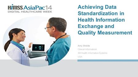 Amy Sheide Clinical Informaticist 3M Health Information Systems USA Achieving Data Standardization in Health Information Exchange and Quality Measurement.