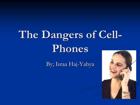 The Dangers of Cell- Phones By; Israa Haj-Yahya. Did You Know??
