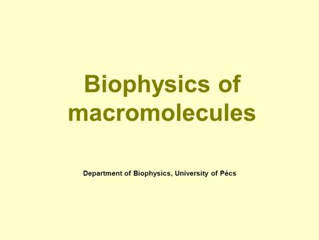 Biophysics of macromolecules Department of Biophysics, University of Pécs.