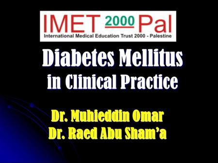 Diabetes Mellitus in Clinical Practice Dr. Muhieddin Omar Dr. Raed Abu Sham'a.