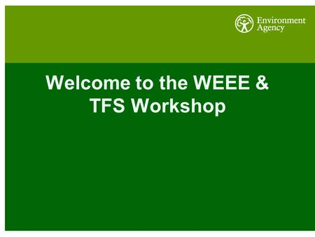 Welcome to the WEEE & TFS Workshop. The Definition of Waste Clare McCallan, Waste Policy Advisor.