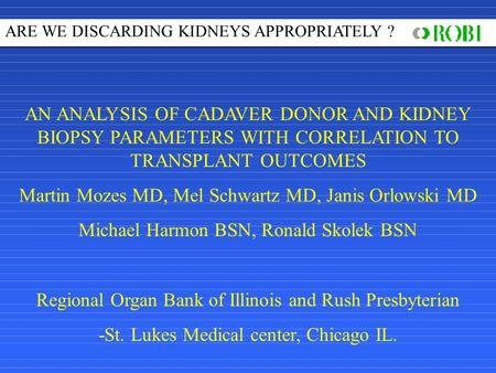 AN ANALYSIS OF CADAVER DONOR AND KIDNEY BIOPSY PARAMETERS WITH CORRELATION TO TRANSPLANT OUTCOMES Martin Mozes MD, Mel Schwartz MD, Janis Orlowski MD Michael.
