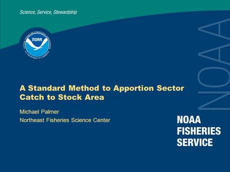 A Standard Method to Apportion Sector Catch to Stock Area Michael Palmer Northeast Fisheries Science Center.