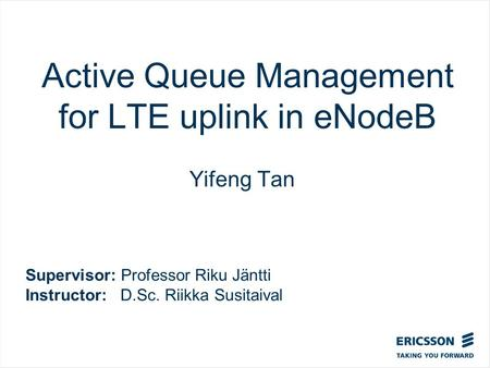 Slide title In CAPITALS 50 pt Slide subtitle 32 pt Active Queue Management for LTE uplink in eNodeB Yifeng Tan Supervisor: Professor Riku Jäntti Instructor: