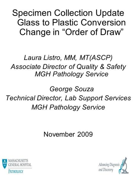 "Specimen Collection Update Glass to Plastic Conversion Change in ""Order of Draw"" Laura Listro, MM, MT(ASCP) Associate Director of Quality & Safety MGH."