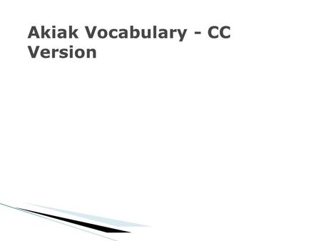 Akiak Vocabulary - CC Version. Teacher Provides Definition The following words do not have enough contextual clues provided in the text.
