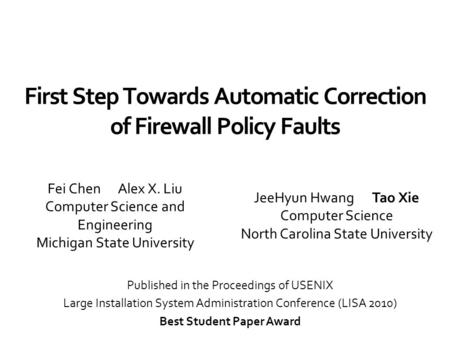 First Step Towards Automatic Correction of Firewall Policy Faults Fei Chen Alex X. Liu Computer Science and Engineering Michigan State University JeeHyun.