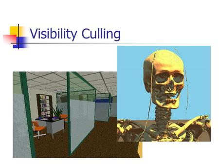 Visibility Culling. Back face culling View-frustrum culling Detail culling Occlusion culling.