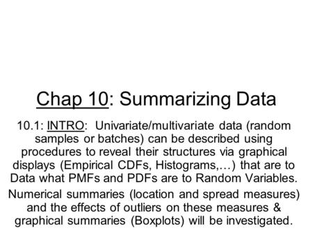Chap 10: Summarizing Data 10.1: INTRO: Univariate/multivariate data (random samples or batches) can be described using procedures to reveal their structures.