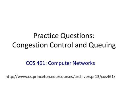 Practice Questions: Congestion Control and Queuing