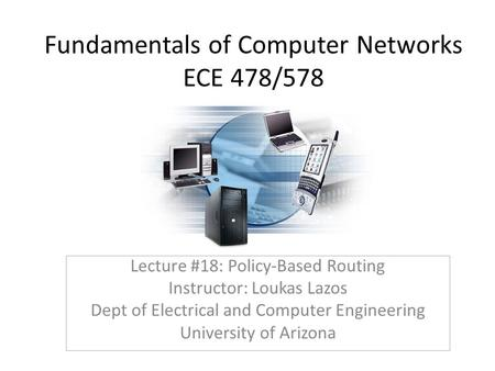 Fundamentals of Computer Networks ECE 478/578 Lecture #18: Policy-Based Routing Instructor: Loukas Lazos Dept of Electrical and Computer Engineering University.