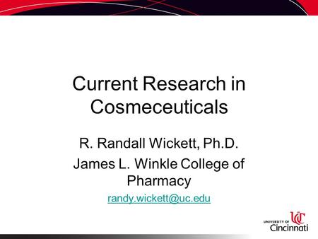 Current Research in Cosmeceuticals R. Randall Wickett, Ph.D. James L. Winkle College of Pharmacy