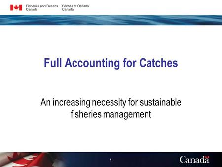 1 Full Accounting for Catches An increasing necessity for sustainable fisheries management.