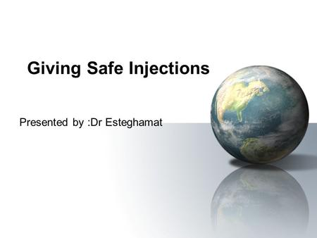 Giving Safe Injections Presented by :Dr Esteghamat.