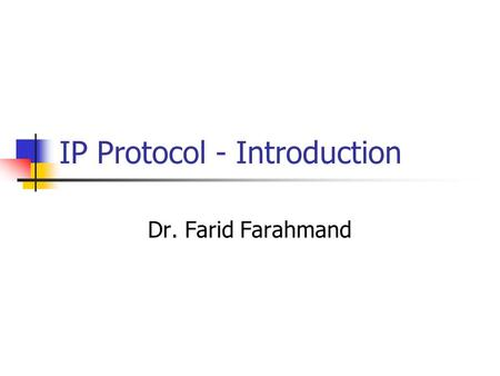 IP Protocol - Introduction Dr. Farid Farahmand. Introduction TDM transport networks are not sufficient for data communications Low utilization TDM networks.