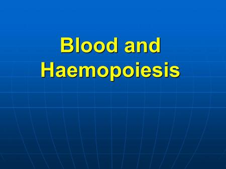 Blood and Haemopoiesis. Overview of Blood Blood is a fluid connective tissue. Blood is a fluid connective tissue. Its total volume is about 6 liters.
