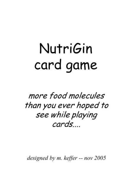 NutriGin card game more food molecules than you ever hoped to see while playing cards.... designed by m. keffer -- nov 2005.
