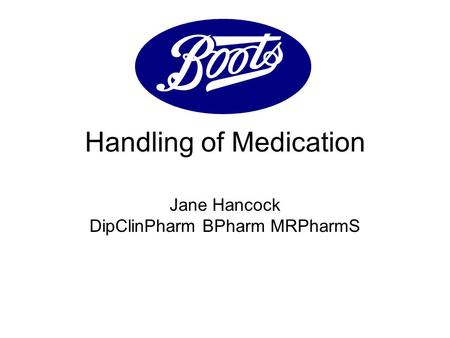 Handling of Medication Jane Hancock DipClinPharm BPharm MRPharmS.