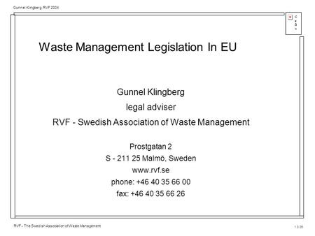 1.3.05 RVF - The Swedish Association of Waste Management Gunnel Klingberg, RVF 2004 Waste Management Legislation In EU Gunnel Klingberg legal adviser RVF.
