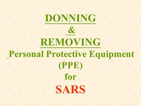 DONNING & REMOVING Personal Protective Equipment (PPE) for SARS.