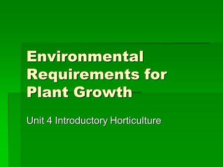 Environmental Requirements for Plant Growth Unit 4 Introductory Horticulture.