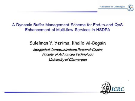 A Dynamic Buffer Management Scheme for End-to-end QoS Enhancement of Multi-flow Services in HSDPA Suleiman Y. Yerima, Khalid Al-Begain Integrated Communications.