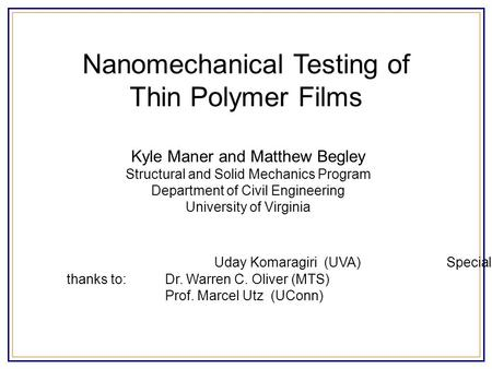 Nanomechanical Testing of Thin Polymer Films Kyle Maner and Matthew Begley Structural and Solid Mechanics Program Department of Civil Engineering University.