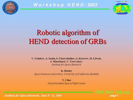 2001 Mars Odyssey page 1 W o r k s h o p H E N D - 2003 Institute for Space Research, June 9 - 11, 2003 Robotic algorithm of HEND detection of GRBs V.