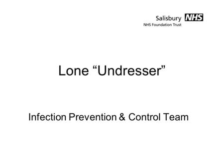 "Lone ""Undresser"" Infection Prevention & Control Team."