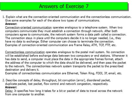 Answers of Exercise 7 1. Explain what are the connection-oriented communication and the connectionless communication. Give some examples for each of the.