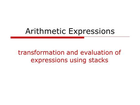 Arithmetic Expressions transformation and evaluation of expressions using stacks.