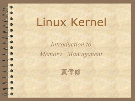Introduction to Memory Management 黃偉修 Linux Kernel.
