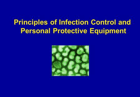 Principles of Infection Control and Personal Protective Equipment.