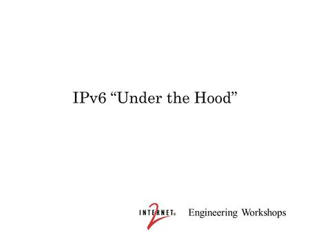 "Engineering Workshops IPv6 ""Under the Hood"". Engineering Workshops IPv6 Tutorial/Workshop Rick Summerhill Executive Director, Great Plains Network Dale."