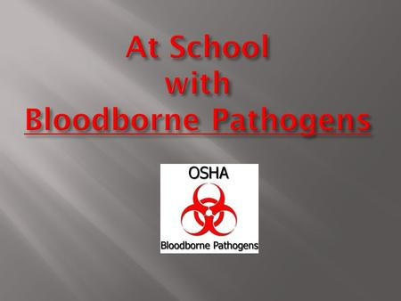 """If it's wet and not yours, don't touch it."" But in order to protect yourself from becoming infected with bloodborne pathogens in your work at school,"