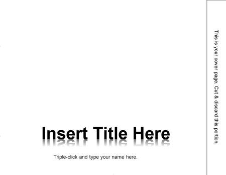 This is your cover page. Cut & discard this portion. ADD GRAPHICS Insert a picture or clip art using the Insert tab. ADD GRAPHICS Insert a picture or clip.