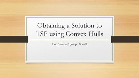 Obtaining a Solution to TSP using Convex Hulls Eric Salmon & Joseph Sewell.