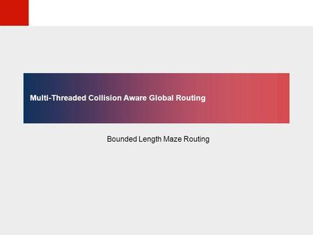 © KLMH Lienig Multi-Threaded Collision Aware Global Routing Bounded Length Maze Routing.