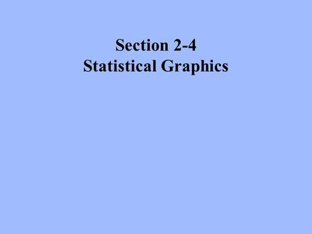 Section 2-4 Statistical Graphics.
