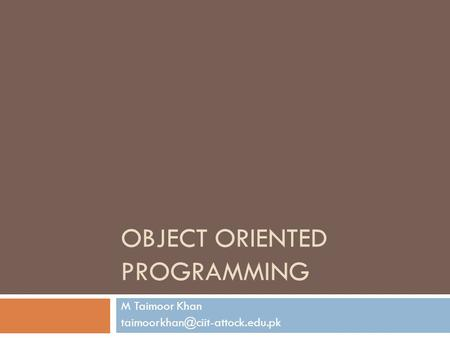 OBJECT ORIENTED PROGRAMMING M Taimoor Khan