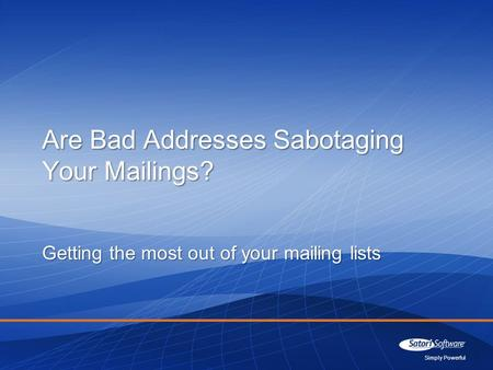 Simply Powerful Getting the most out of your mailing lists Are Bad Addresses Sabotaging Your Mailings?