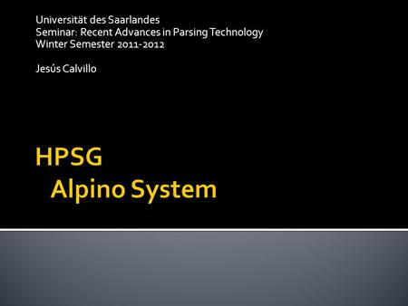 Universität des Saarlandes Seminar: Recent Advances in Parsing Technology Winter Semester 2011-2012 Jesús Calvillo.