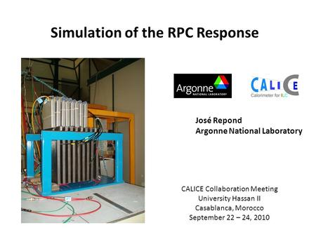 Simulation of the RPC Response José Repond Argonne National Laboratory CALICE Collaboration Meeting University Hassan II Casablanca, Morocco September.