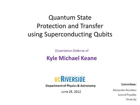 Quantum State Protection and Transfer using Superconducting Qubits Dissertation Defense of Kyle Michael Keane Department of Physics & Astronomy Committee: