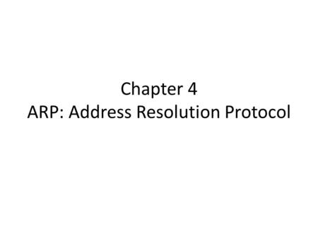 Chapter 4 ARP: Address Resolution Protocol. Highlights ARP is used with IPv4 only; IPv6 uses the Neighbor Discovery Protocol, which is incorporated into.
